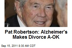 pat-robertson-alzheimers-makes-divorce-a-ok